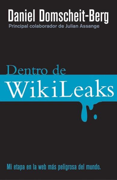 Daniel Domscheit-Berg. Inside Wikileaks: My Time at the World's Most Dangerous Website
